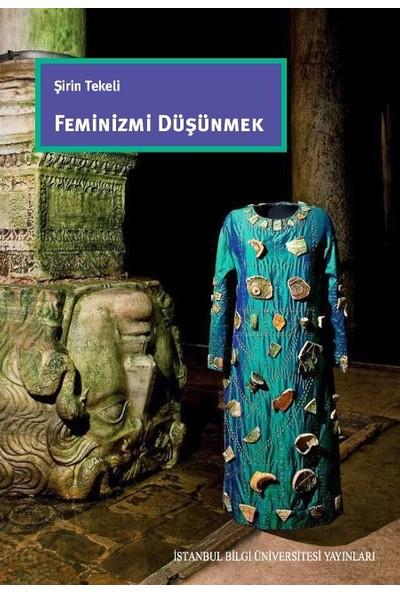 Feminizmi Düşünmek - Şirin Tekeli