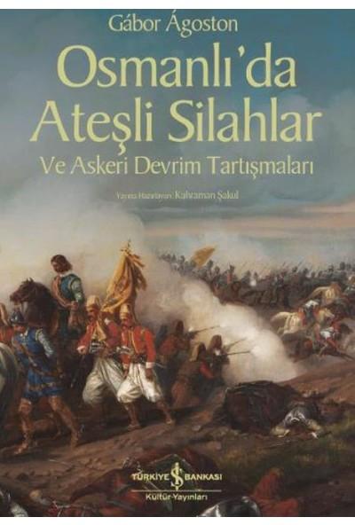 Osmanlı'Da Ateşli Silahlar Ve Askeri Devrim Tartışmaları - Gabor Agoston