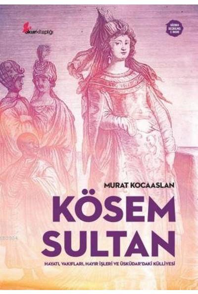 Kösem Sultan: Hayatı, Vakıfları, Hayır İşleri Ve Üsküdar'daki Külliyesi