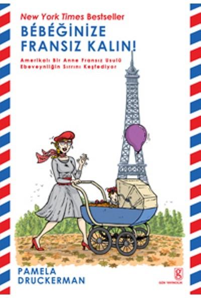 Bebeğinize Fransız Kalın! - Pamela Druckerman