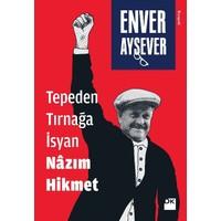 Tepeden Tırnağa İsyan Nazım Hikmet - Enver Aysever
