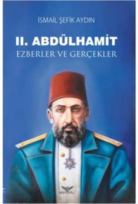 II. Abdülhamit Ezberler Ve Gerçekler - İsmail Şefik Aydın
