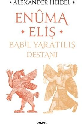 Enûma Eliş Babil Yaratılış Destanı - Alexander Heidel