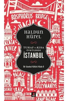 Tuhaf Ve Kısa Öyküler İstanbul Bir İstanbul Kültürü Kitabı 8 - Haldun Hürel