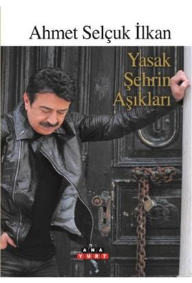 Yasak Şehrin Aşıkları - Ahmet Selçuk İlkan