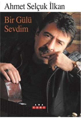 Bir Gülü Sevdim - Ahmet Selçuk İlkan
