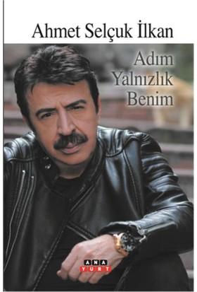Adım Yalnızlık Benim - Ahmet Selçuk İlkan