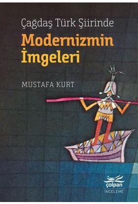 Çağdaş Türk Şiirinde Modernizmin İmgeleri - Mustafa Kurt