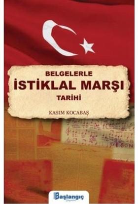 Belgelerle İstiklal Marşı Tarihi - Kasım Kocabaş