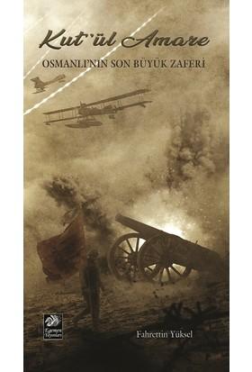 Kut'Ül Amare - Osmanlı'Nın Son Büyük Zaferi