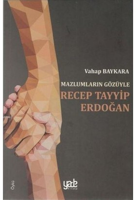 Mazlumların Gözüyle Recep Tayyip Erdoğan - Vahap Baykara