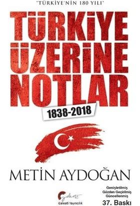 """""""Türkiye'Nin 180 Yılı"""" Türkiye Üzerine Notlar, 18382018 - Metin Aydoğan"""