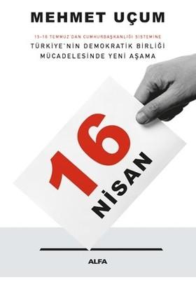 16 Nisan 15-16 Temmuz'Dan Cumhurbaşkanlığı Sistemine Türkiye'Nin Demokratik Birliği Mücadelesinde Yeni Aşama - Mehmet Uçum