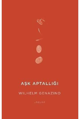Aşk Aptallığı - Wilhelm Genazino