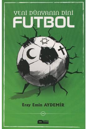 Yeni Dünyanın Dini Futbol - Eray Emin Aydemir