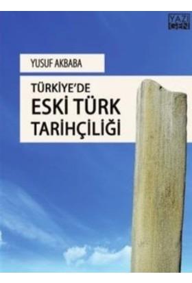 Türkiyede Eski Türk Tarihçiliği - Yusuf Akbaba