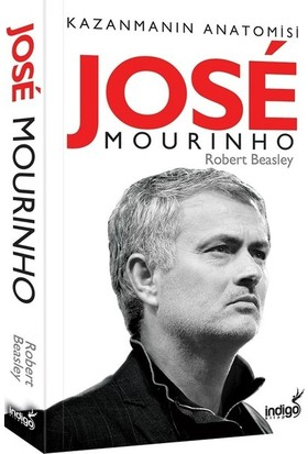 Jose Mourinho-Kazanmanın Anatomisi - Robert W. Beasley
