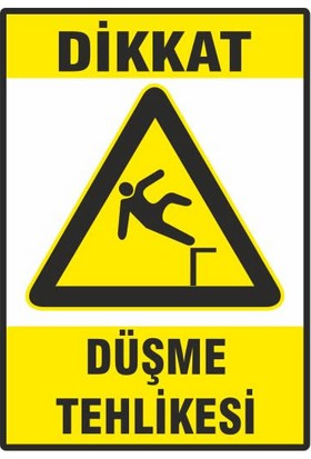Dikkat Düşme Tehlikesi - İş Güvenliği Levhası ( 15x21 cm PVC MALZEME )