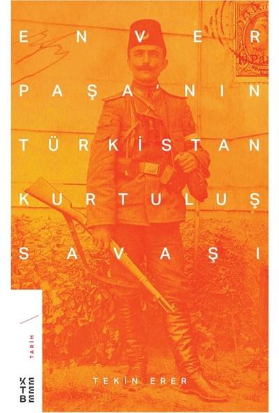 Enver Paşa'nın Türkistan Kurtuluş Savaşı - Tekin Erer