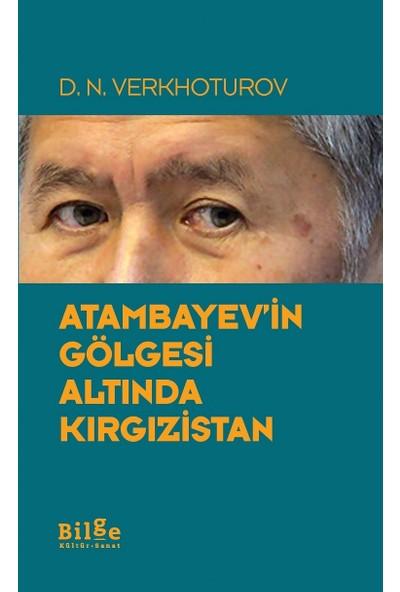 Atambayev'İn Gölgesi Altında Kırgızistan - D. N. Verkhoturov