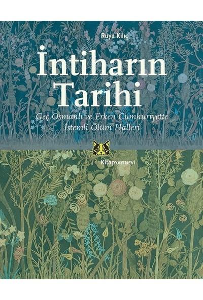İntiharın Tarihi-Geç Osmanlı Ve Erken Cumhuriyette İstemli Ölüm Halleri - Rüya Kılıç