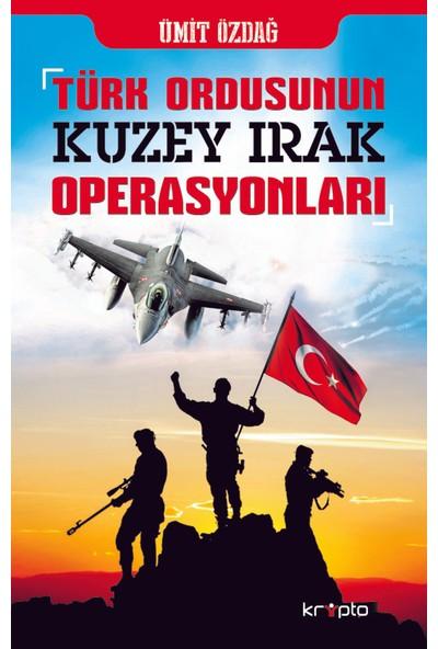 Türk OrdusununKuzey IrakOperasyonları - Ümit Özdağ