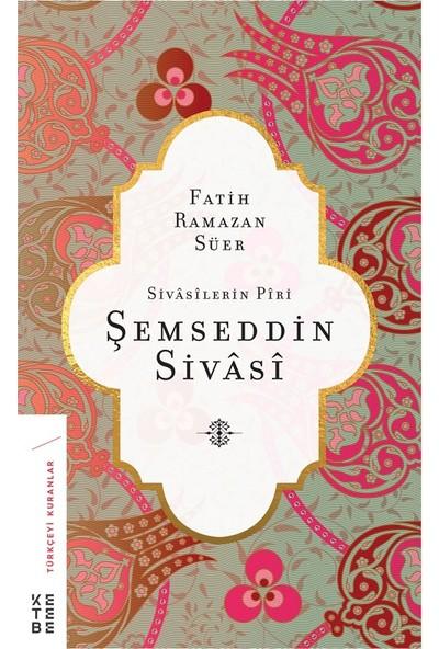 Sivasilerin Piri Şemseddin Sivasi - Fatih Ramazan Süer