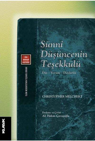 Sünni Düşüncenin Teşekkülü Din – Yorum – Dindarlık - Christopher Melchert