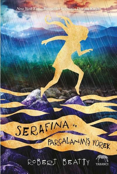 Serafina Ve Parçalanmış Yürek (Ciltli) - Robert Beatty