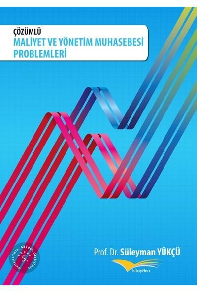Çözümlü Maliyet Ve Yönetim Muhasebesi Problemleri - Süleyman Yükçü
