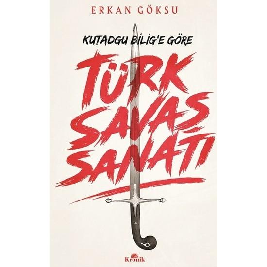Türk Savaş Sanatı Kutadgu Bilig'e Göre Asırlara Uzanan Türk Sanatı: Savaş… - Erkan Göksu