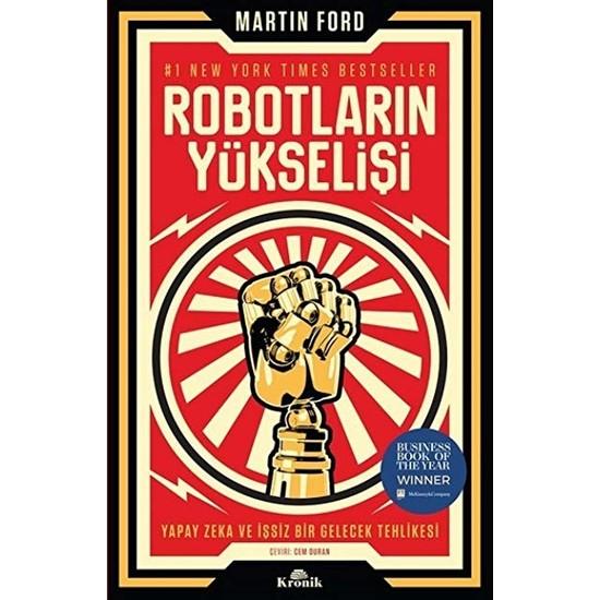 Robotların Yükselişi :Yapay Zeka Ve İşsiz Bir Gelecek Tehlikesi - Martin Ford