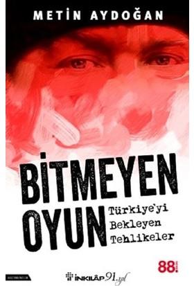 Bitmeyen Oyun Türkiye'yi Bekleyen Tehlikeler - Metin Aydoğan