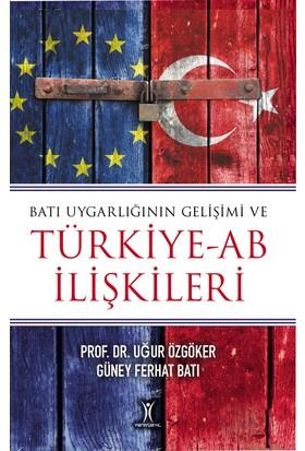 Batı Uygarlığının Gelişimi Ve Türkiye – Ab İlişkileri - Uğur Özgöker;Güney Ferhat Batı