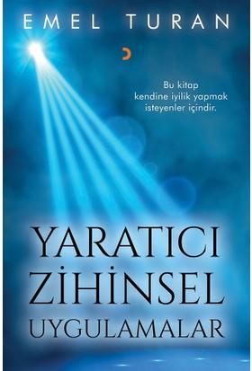 Yaratıcı Zihinsel Uygulamalar Bu Kitap Kendine İyilik Yapmak İsteyenler İçindir. - Emel Turan