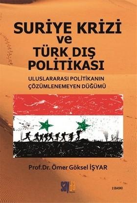Suriye Krizi Ve Türk Dış Politikası:Uluslararası Politikanın Çözümlenemeyen Düğümü - Ömer Göksel İşyar