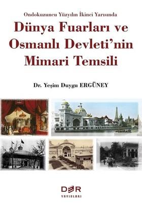 Ondokuzuncu Yüzyılın İkinci Yarısında Dünya Fuarları Ve Osmanlı Devletinin Mimari Temsili - Yeşim Duygu Ergüney