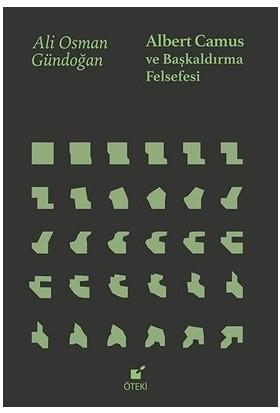 Albert Camus Ve Başkaldırma Felsefesi - Ali Osman Gündoğan