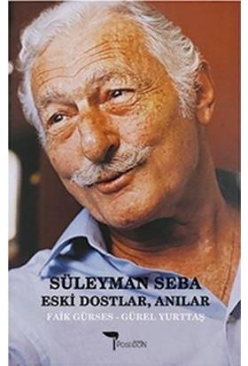 Süleyman Seba - Eski Dostlar Anılar - Faik Gürses - Gürel Yurttaş