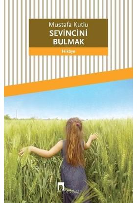 Sevincini Bulmak - Mustafa Kutlu