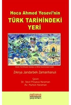 Hoca Ahmet Yesevi'Nin Türk Tarihindeki Yeri - Zikirya Jandabek Zamanhanulı