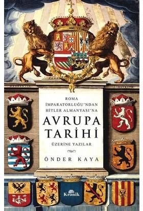Roma İmparatorluğu'dan Hitler'İn Almanyası'na Avrupa Tarihi Üzerine Yazılar - Önder Kaya