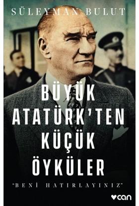 Büyük Atatürk'ten Küçük Öyküler''Beni Hatırlayınız'' - Süleyman Bulut