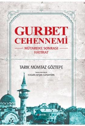 Gurbet Cehennemi:Mütareke Sonrası Hatırat - Tarık Mümtaz Göztepe