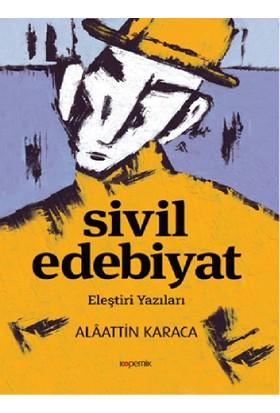 Sivil Edebiyat Eleştiri Yazıları - Alaattin Karaca