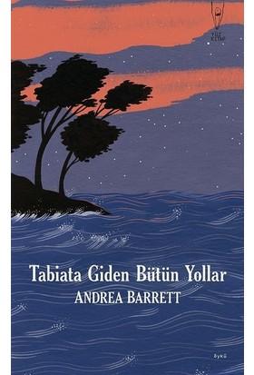 Tabiata Giden Bütün Yollar - Andrea Barrett