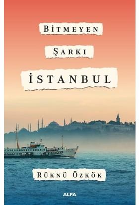 Bitmeyen Şarkı İstanbul - Rüknü Özkök