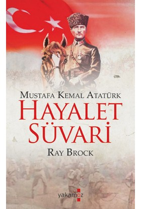 Hayalet Süvari:Mustafa Kemal Atatürk - Ray Brock