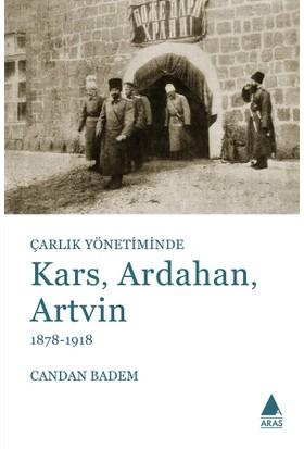 Çarlık Yönetiminde Kars, Ardahan, Artvin - Candan Badem
