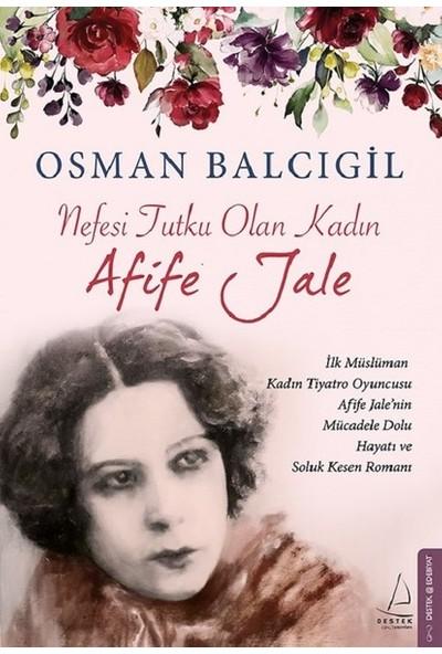 Nefesi Tutku Olan Kadın Afife Jale - Osman Balcıgil